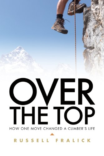 Over the Top by Russell Fralick - a Rock Climbing Memoir