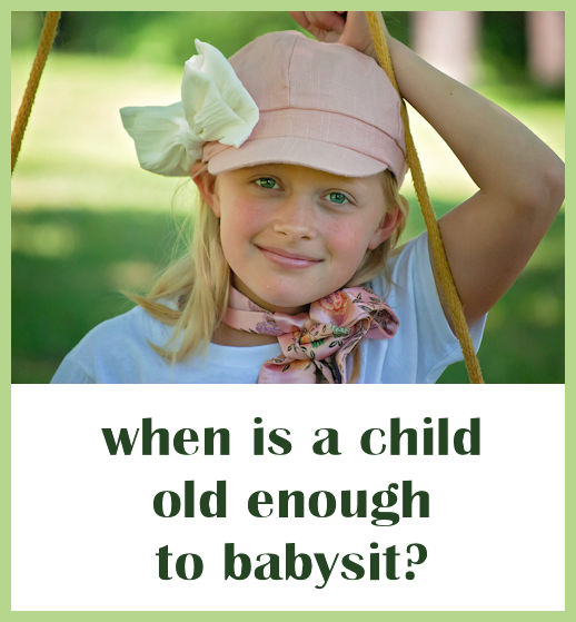 When is a child old enough to be your babysitter?